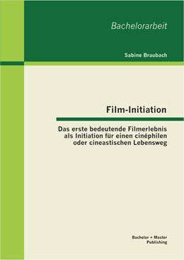Abbildung von Braubach | Film-Initiation | 2013 | Das erste bedeutende Filmerleb...