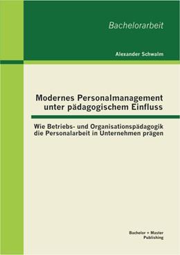 Abbildung von Schwalm | Modernes Personalmanagement unter pädagogischem Einfluss | 2013 | Wie Betriebs- und Organisation...
