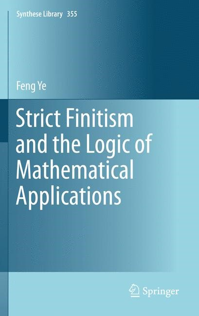 Abbildung von Ye | Strict Finitism and the Logic of Mathematical Applications | 2013