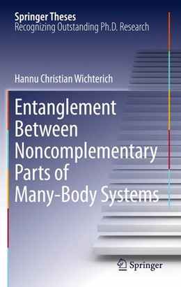 Abbildung von Wichterich   Entanglement Between Noncomplementary Parts of Many-Body Systems   2013