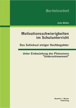 Abbildung von Böhm | Motivationsschwierigkeiten im Schulunterricht - Das Schicksal einiger Hochbegabter: Unter Einbeziehung des Phänomens