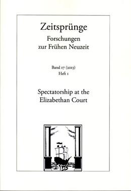 Abbildung von Scholz / Dornhofer | Spectatorship at the Elizabethan Court | 2013 | Heft 1 | 17/2013