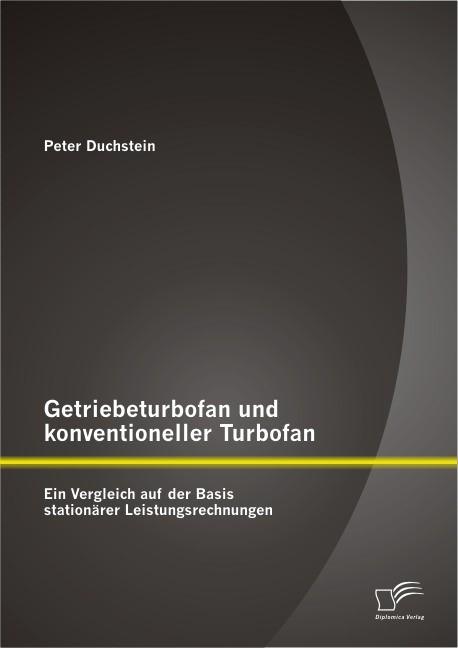 Getriebeturbofan und konventioneller Turbofan: Ein Vergleich auf der Basis stationärer Leistungsrechnungen | Duchstein, 2013 | Buch (Cover)