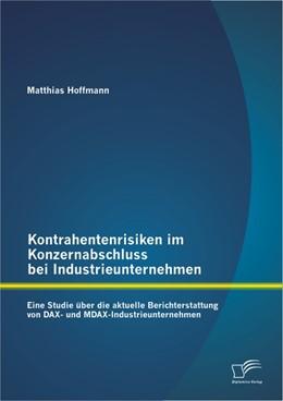 Abbildung von Hoffmann | Kontrahentenrisiken im Konzernabschluss bei Industrieunternehmen: Eine Studie über die aktuelle Berichterstattung von DAX- und MDAX-Industrieunternehmen | 2013