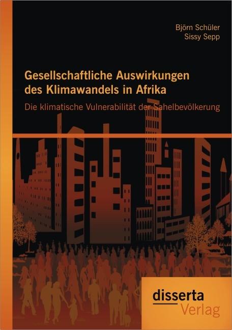 Abbildung von Schüler / Sepp | Gesellschaftliche Auswirkungen des Klimawandels in Afrika: Die klimatische Vulnerabilität der Sahelbevölkerung | 2013