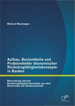 Abbildung von Menningen | Aufbau, Bestandteile und Problemfelder ökonomischer Risikotragfähigkeitskonzepte in Banken | 2013 | Betrachtung interner Risikotra...