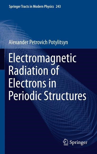 Abbildung von Potylitsyn | Electromagnetic Radiation of Electrons in Periodic Structures | 2013