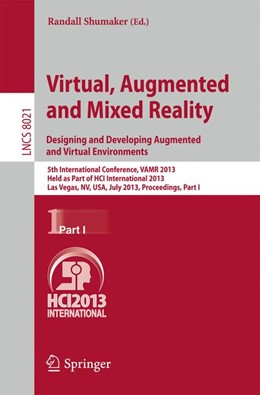 Abbildung von Shumaker | Virtual, Augmented and Mixed Reality: Designing and Developing Augmented and Virtual Environments | 2013 | 5th International Conference, ... | 8021