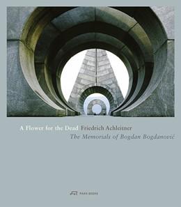 Abbildung von Achleitner | A Flower for the Dead | 2013 | The Memorials of Bogdan Bogdan...