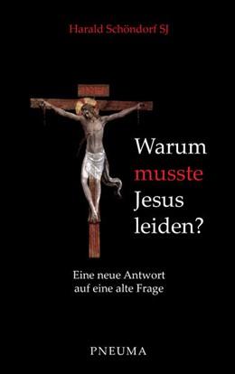 Abbildung von Schöndorf   Warum musste Jesus leiden?   2013   Eine neue Antwort auf eine alt...