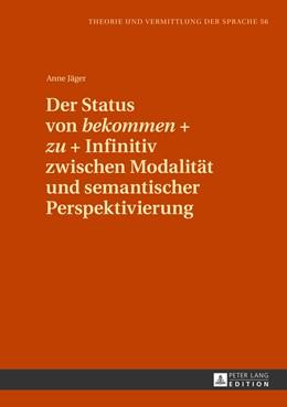 Abbildung von Jäger | Der Status von «bekommen» + «zu» + Infinitiv zwischen Modalität und semantischer Perspektivierung | 2013 | 56