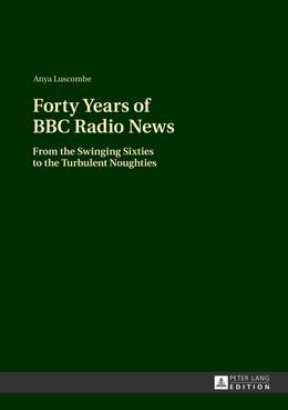 Abbildung von Luscombe   Forty Years of BBC Radio News   1. Auflage   2013   beck-shop.de