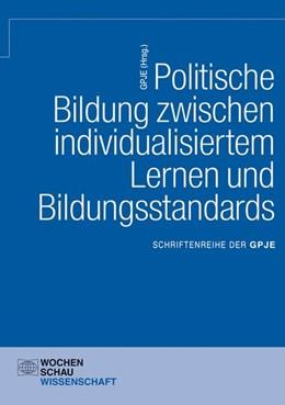 Abbildung von GPJE   Politische Bildung zwischen individualisiertem Lernen und Bildungsstandards   2013   Schriftenreihe der GPJE
