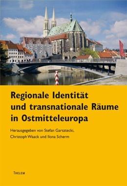 Abbildung von Waack / Garsztecki | Regionale Identitäten und transnationale Räume in Ostmitteleuropa | 2013 | 19
