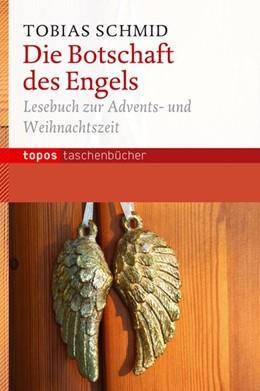 Abbildung von Schmid | Die Botschaft des Engels | 2013 | Lesebuch zur Advents- und Weih...