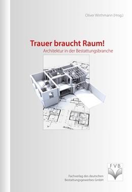 Abbildung von Wirthmann | Trauer braucht Raum! | 2013 | Architektur in der Bestattungs...
