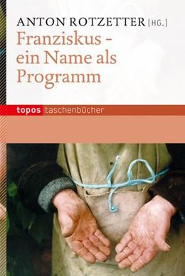 Abbildung von Rotzetter | Franziskus - ein Name als Programm | 1. Auflage | 2013 | beck-shop.de