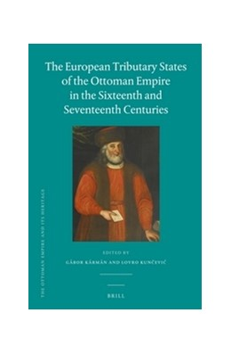 Abbildung von Kármán / Kuncevic | The European Tributary States of the Ottoman Empire in the Sixteenth and Seventeenth Centuries | 2013 | 53