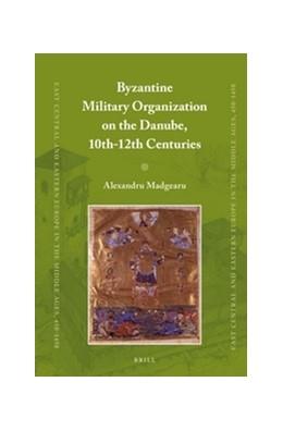 Abbildung von Madgearu | Byzantine Military Organization on the Danube, 10th-12th Centuries | 2013 | 22