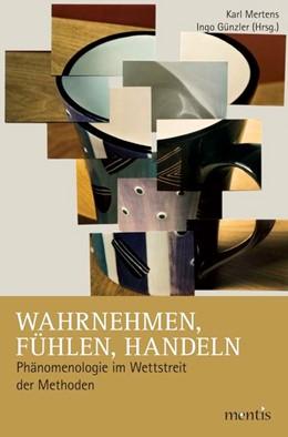 Abbildung von Mertens / Günzler | Wahrnehmen, Fühlen, Handeln | 2013 | Phänomenologie im Wettstreit d...