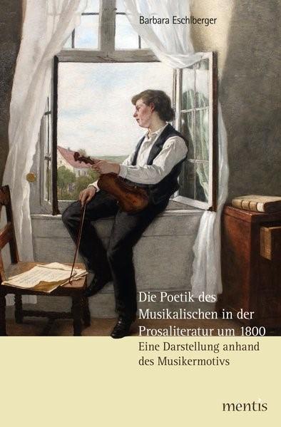 Abbildung von Eschlberger | Die Poetik des Musikalischen in der Prosaliteratur um 1800 | 2014