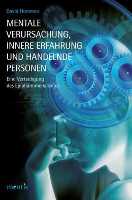 Abbildung von Hommen | Mentale Verursachung, innere Erfahrung und handelnde Personen | 2013 | Eine Verteidigung des Epiphäno...