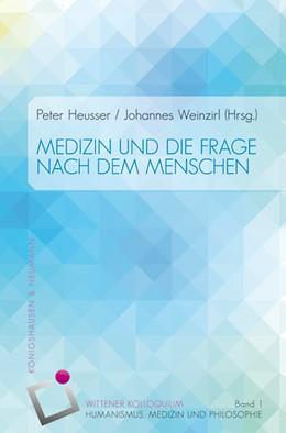 Abbildung von Heusser / Weinzirl | Medizin und die Frage nach dem Menschen | 2013 | Wittener Kolloquium 1 | 1