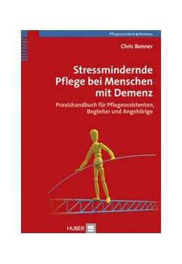 Abbildung von Bonner | Stressmindernde Pflege bei Menschen mit Demenz | 2013 | Praxishandbuch für Pflegeassis...
