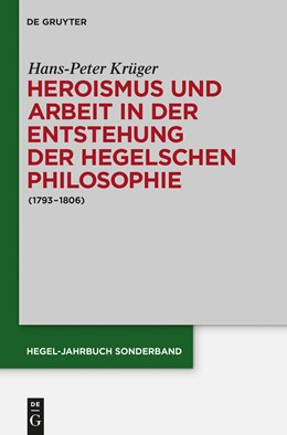 Abbildung von Krüger | Heroismus und Arbeit in der Entstehung der Hegelschen Philosophie | 2014 | (1793 - 1806) | 3