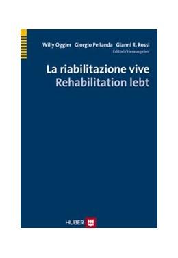 Abbildung von Oggier / Rossi / Pellanda   La riabilitazione vive - Rehabilitation lebt   2013