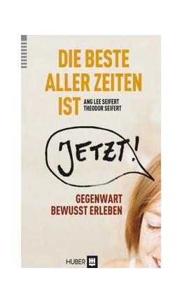 Abbildung von Seifert | Die beste aller Zeiten ist jetzt! | 2013 | Vom bewussten Umgang mit einer...