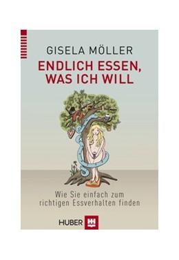 Abbildung von Möller | Endlich essen, was ich will | 2013 | Wie Sie einfach zum richtigen ...