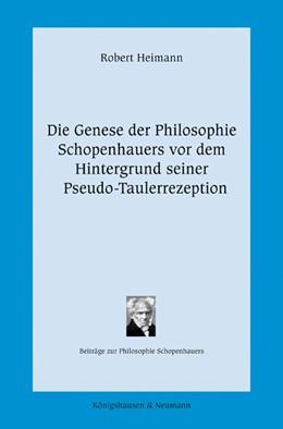 Abbildung von Heimann   Die Genese der Philosophie Schopenhauers vor dem Hintergrund seiner Pseudo-Taulerrezeption   2013   Beiträge zur Philosophie Schop...   14