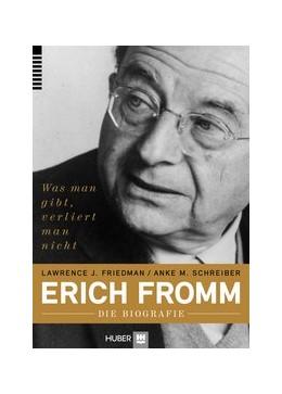 Abbildung von Friedman | Erich Fromm – die Biografie | 2013 | Was man gibt, verliert man nic...