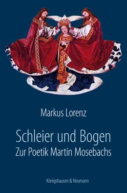 Abbildung von Lorenz | Schleier und Bogen | 2013 | Zur Poetik Martin Mosebachs