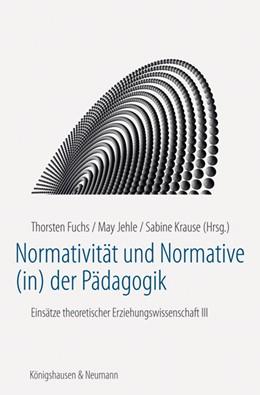 Abbildung von Fuchs / Jehle / Krause | Normativität und Normative (in) der Pädagogik | 2013 | Einsätze theoretischer Erziehu...