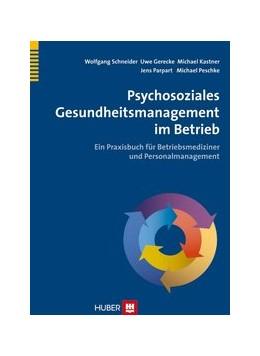 Abbildung von Schneider / Parpart / Gerecke | Psychosoziales Gesundheitsmanagement im Betrieb | 2013 | Ein Praxisbuch fr Betriebsmedi...