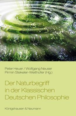 Abbildung von Heuer / Neuser / Stekeler-Weithofer | Der Naturbegriff in der Klassischen Deutschen Philosophie | 2013