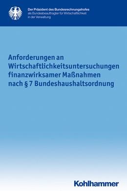Abbildung von Anforderungen an Wirtschaflichkeitsuntersuchungen finanzwirksamer Maßnahmen nach §7 Bundeshaushaltsordnung | 2013 | 18