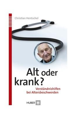 Abbildung von Hentschel | Alt oder krank? | 2013 | Verständnishilfen bei Altersbe...