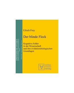 Abbildung von Frey   Der blinde Fleck   1. Auflage   2013   Kognitive Fehler in der Wissen...