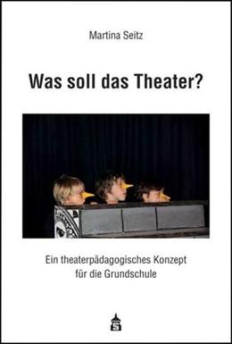 Abbildung von Seitz | Was soll das Theater? | 1. Auflage | 2015 | beck-shop.de