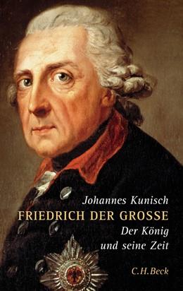 Abbildung von Kunisch, Johannes | Friedrich der Grosse | 5. Auflage | 2005 | Der König und seine Zeit