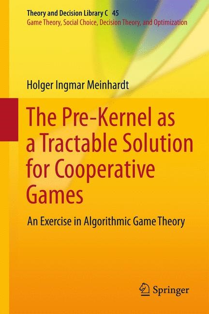 Abbildung von Meinhardt   The Pre-Kernel as a Tractable Solution for Cooperative Games   2013