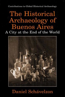 Abbildung von Schávelzon | The Historical Archaeology of Buenos Aires | 1999 | A City at the End of the World
