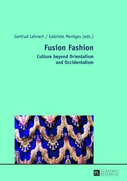 Abbildung von Mentges / Lehnert   Fusion Fashion   2013   Culture beyond Orientalism and...
