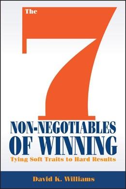 Abbildung von Williams | The 7 Non-Negotiables of Winning | 2013 | Tying Soft Traits to Hard Resu...