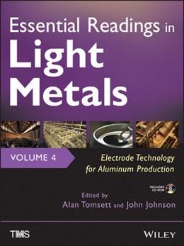 Abbildung von Johnson / Tomsett | Essential Readings in Light Metals | 2013 | Volume 4: Electrode Technology...
