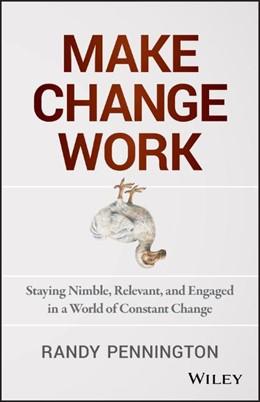 Abbildung von Pennington | Make Change Work | 2013 | Staying Nimble, Relevant, and ...