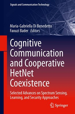 Abbildung von Di Benedetto / Bader | Cognitive Communication and Cooperative HetNet Coexistence | 2014 | Selected Advances on Spectrum ...